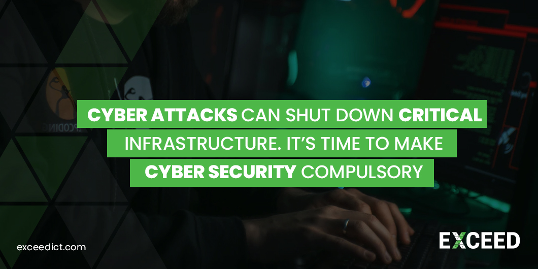 Cyber Attacks can Shut down Critical Infrastructure. It's time to make Cyber Security Compulsory